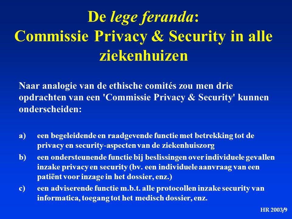 HR 2003/9 Naar analogie van de ethische comités zou men drie opdrachten van een 'Commissie Privacy & Security' kunnen onderscheiden: a)een begeleidend
