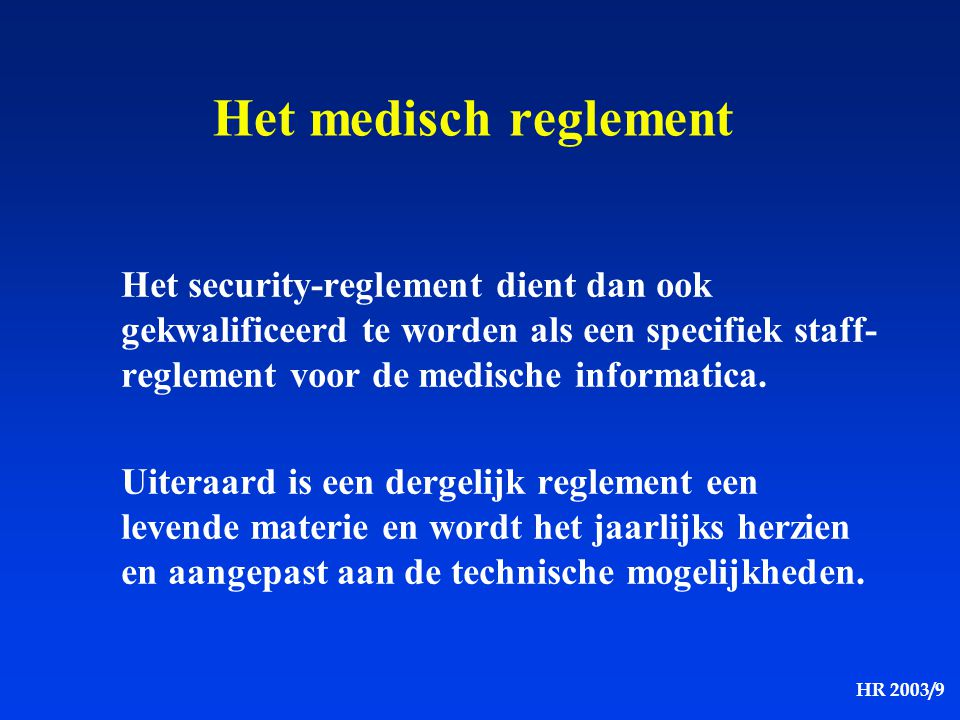 HR 2003/9 Het medisch reglement Het security-reglement dient dan ook gekwalificeerd te worden als een specifiek staff- reglement voor de medische info