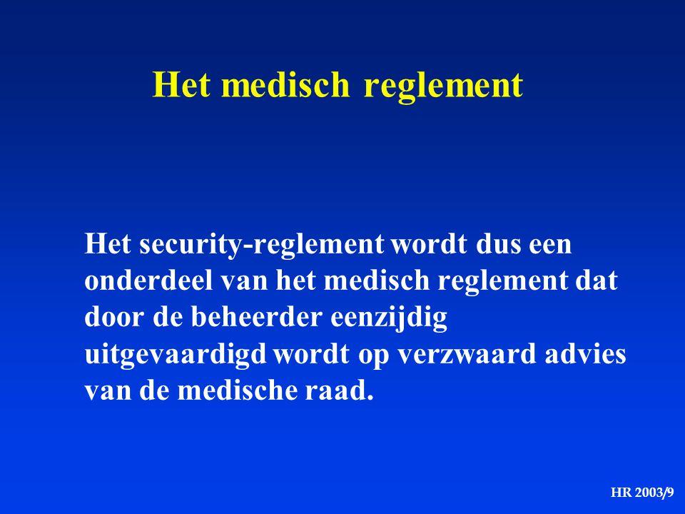 HR 2003/9 Het medisch reglement Het security-reglement wordt dus een onderdeel van het medisch reglement dat door de beheerder eenzijdig uitgevaardigd