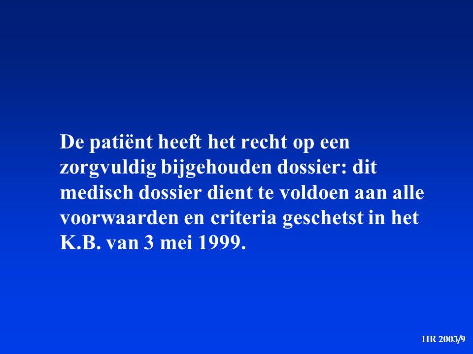 HR 2003/9 De patiënt heeft het recht op een zorgvuldig bijgehouden dossier: dit medisch dossier dient te voldoen aan alle voorwaarden en criteria gesc