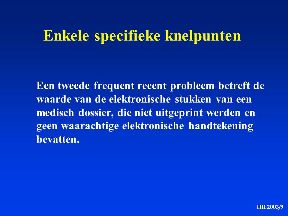 HR 2003/9 Een tweede frequent recent probleem betreft de waarde van de elektronische stukken van een medisch dossier, die niet uitgeprint werden en ge