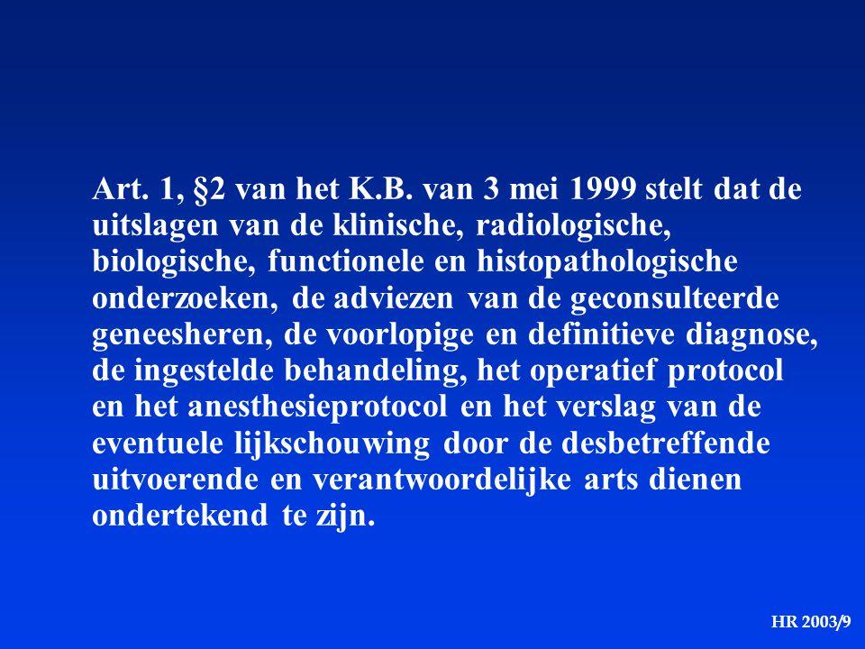 HR 2003/9 Art. 1, §2 van het K.B. van 3 mei 1999 stelt dat de uitslagen van de klinische, radiologische, biologische, functionele en histopathologisch
