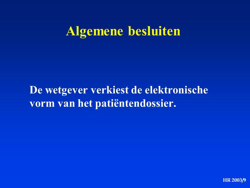 HR 2003/9 Algemene besluiten De wetgever verkiest de elektronische vorm van het patiëntendossier.