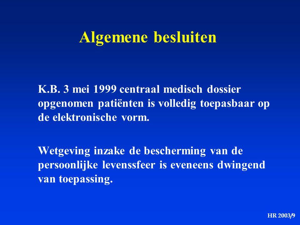 HR 2003/9 Algemene besluiten K.B. 3 mei 1999 centraal medisch dossier opgenomen patiënten is volledig toepasbaar op de elektronische vorm. Wetgeving i