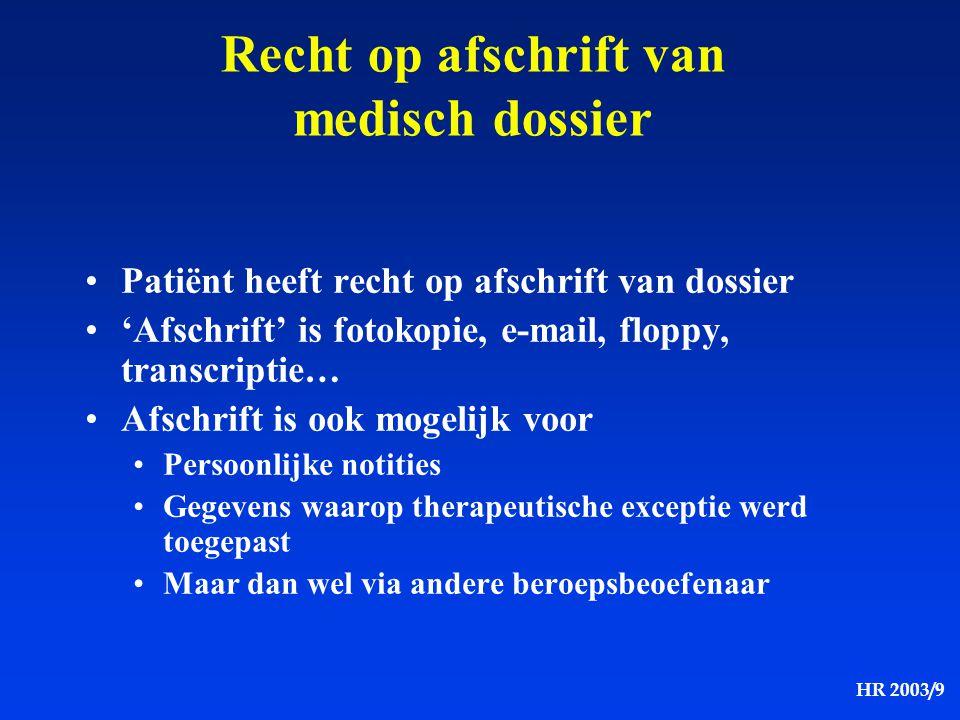 HR 2003/9 Recht op afschrift van medisch dossier Patiënt heeft recht op afschrift van dossier 'Afschrift' is fotokopie, e-mail, floppy, transcriptie…