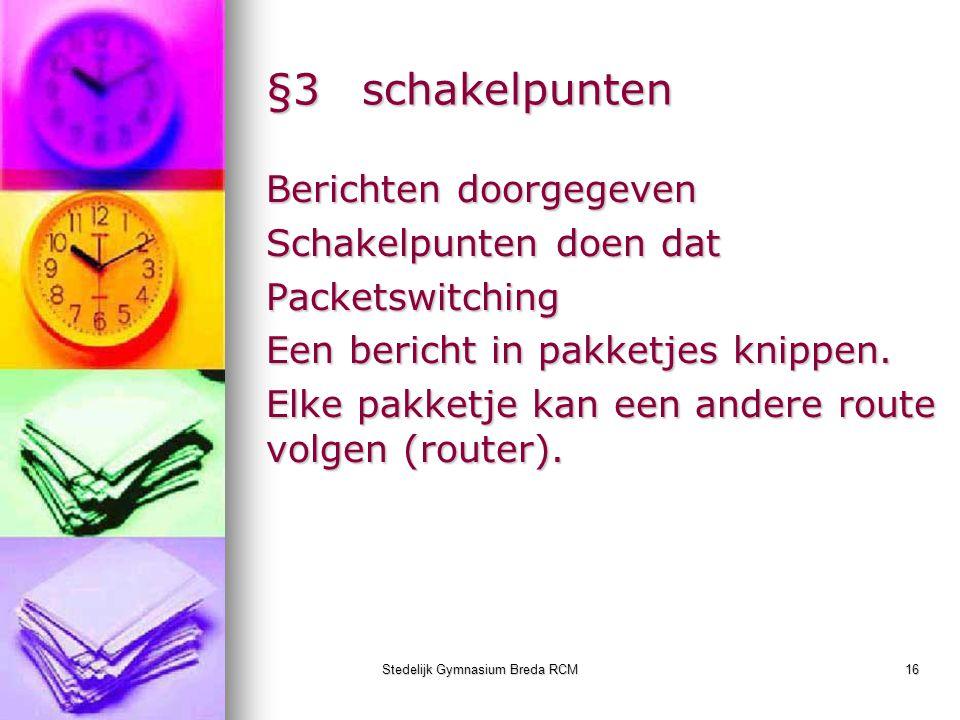 Stedelijk Gymnasium Breda RCM16 §3schakelpunten Berichten doorgegeven Schakelpunten doen dat Packetswitching Een bericht in pakketjes knippen. Elke pa
