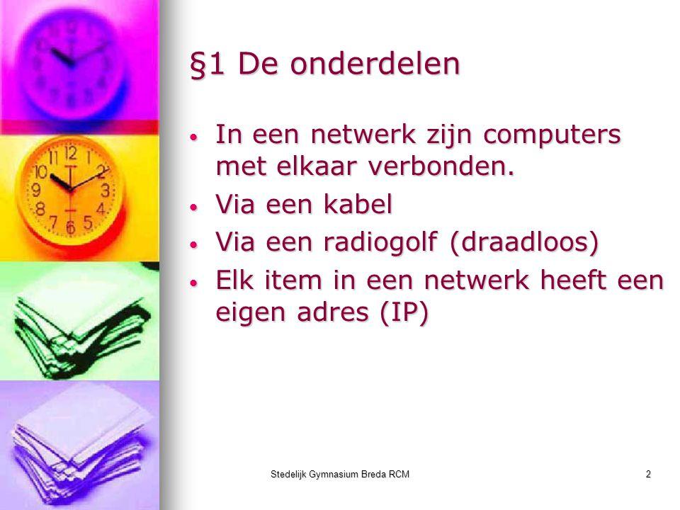 Stedelijk Gymnasium Breda RCM2 §1 De onderdelen In een netwerk zijn computers met elkaar verbonden. In een netwerk zijn computers met elkaar verbonden