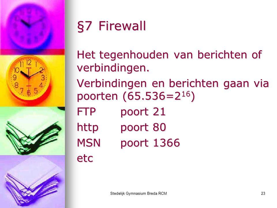 Stedelijk Gymnasium Breda RCM23 §7Firewall Het tegenhouden van berichten of verbindingen. Verbindingen en berichten gaan via poorten (65.536=2 16 ) FT