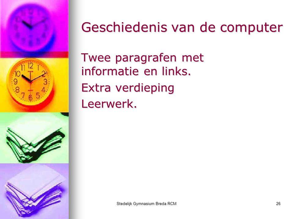 Stedelijk Gymnasium Breda RCM26 Geschiedenis van de computer Twee paragrafen met informatie en links. Extra verdieping Leerwerk.
