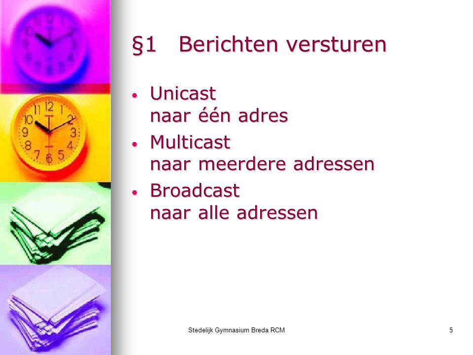 Stedelijk Gymnasium Breda RCM5 §1Berichten versturen Unicast naar één adres Unicast naar één adres Multicast naar meerdere adressen Multicast naar mee