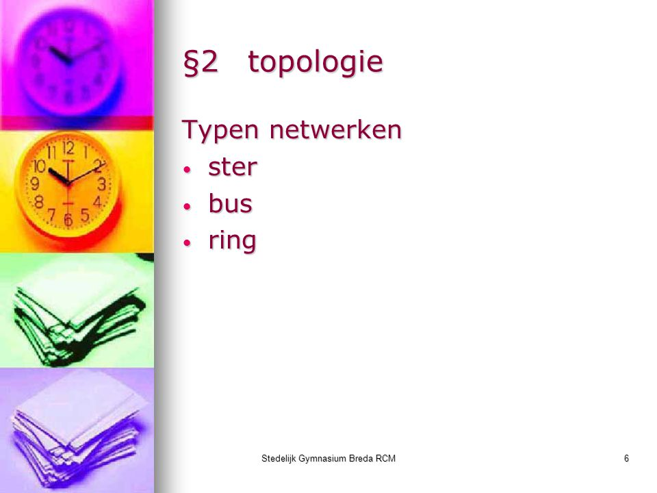 Stedelijk Gymnasium Breda RCM6 §2topologie Typen netwerken ster ster bus bus ring ring