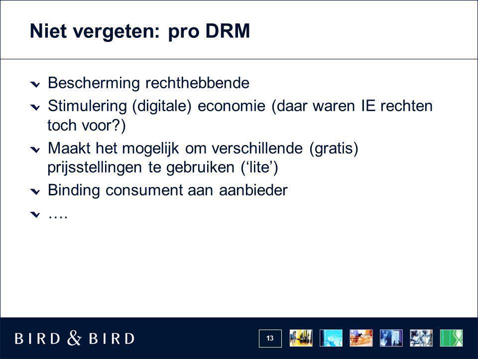 13 Niet vergeten: pro DRM Bescherming rechthebbende Stimulering (digitale) economie (daar waren IE rechten toch voor?) Maakt het mogelijk om verschillende (gratis) prijsstellingen te gebruiken ('lite') Binding consument aan aanbieder ….
