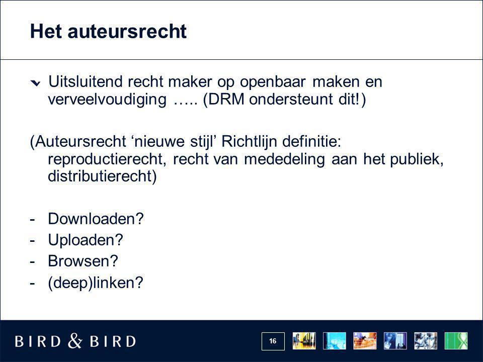 16 Het auteursrecht Uitsluitend recht maker op openbaar maken en verveelvoudiging ….. (DRM ondersteunt dit!) (Auteursrecht 'nieuwe stijl' Richtlijn de