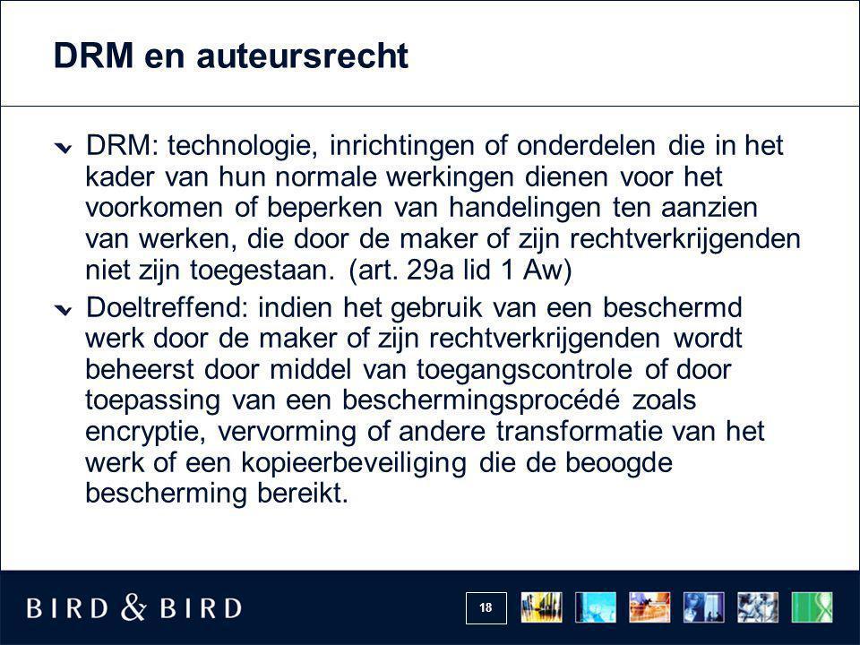 18 DRM en auteursrecht DRM: technologie, inrichtingen of onderdelen die in het kader van hun normale werkingen dienen voor het voorkomen of beperken v