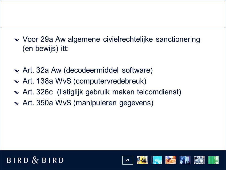 21 Voor 29a Aw algemene civielrechtelijke sanctionering (en bewijs) itt: Art. 32a Aw (decodeermiddel software) Art. 138a WvS (computervredebreuk) Art.