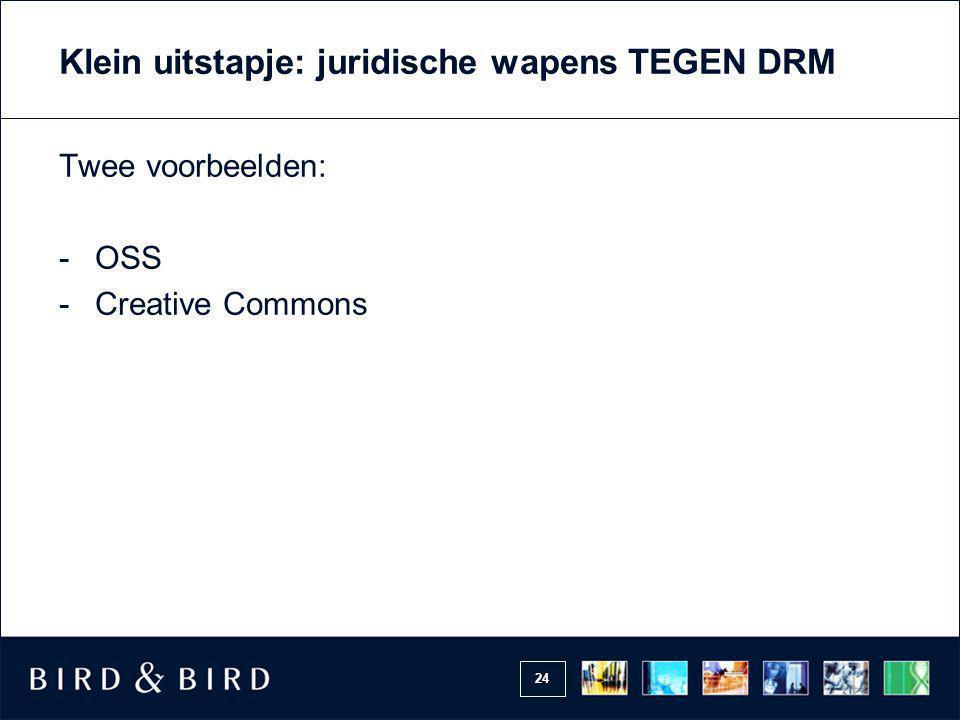 24 Klein uitstapje: juridische wapens TEGEN DRM Twee voorbeelden: -OSS -Creative Commons