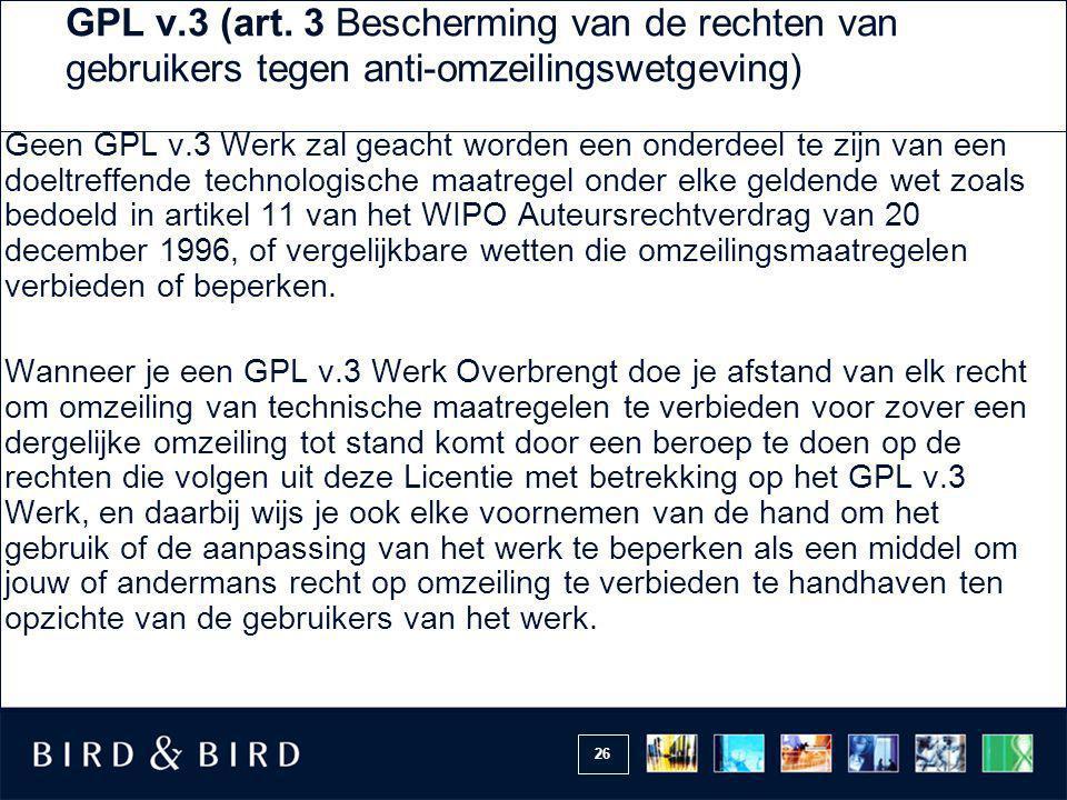26 GPL v.3 (art. 3 Bescherming van de rechten van gebruikers tegen anti-omzeilingswetgeving) Geen GPL v.3 Werk zal geacht worden een onderdeel te zijn