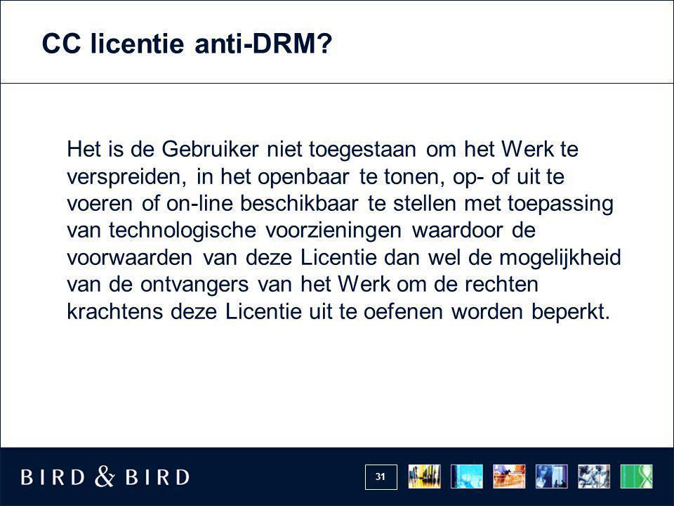 31 CC licentie anti-DRM? Het is de Gebruiker niet toegestaan om het Werk te verspreiden, in het openbaar te tonen, op- of uit te voeren of on-line bes