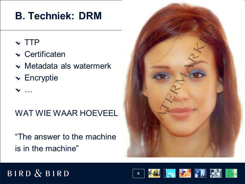 "6 B. Techniek: DRM TTP Certificaten Metadata als watermerk Encryptie … WAT WIE WAAR HOEVEEL ""The answer to the machine is in the machine"""