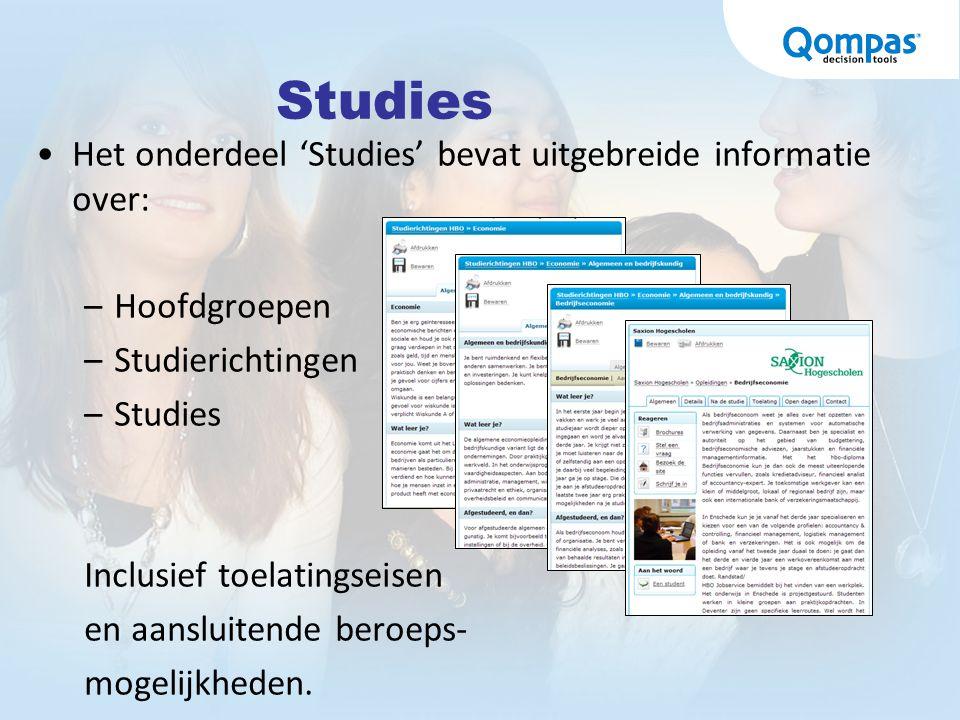 Studies Het onderdeel 'Studies' bevat uitgebreide informatie over: –Hoofdgroepen –Studierichtingen –Studies Inclusief toelatingseisen en aansluitende