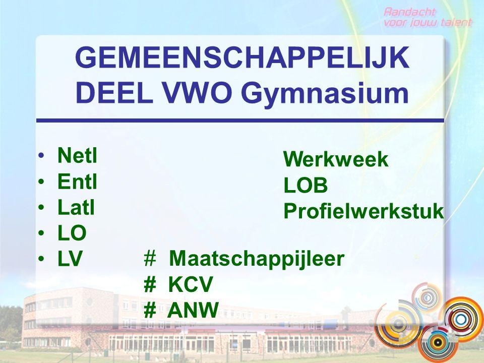GEMEENSCHAPPELIJK DEEL VWO Gymnasium Netl Entl Latl LO LV Werkweek LOB Profielwerkstuk # Maatschappijleer # KCV # ANW
