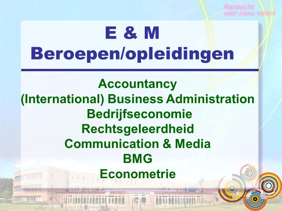 E & M Beroepen/opleidingen Accountancy (International) Business Administration Bedrijfseconomie Rechtsgeleerdheid Communication & Media BMG Econometri