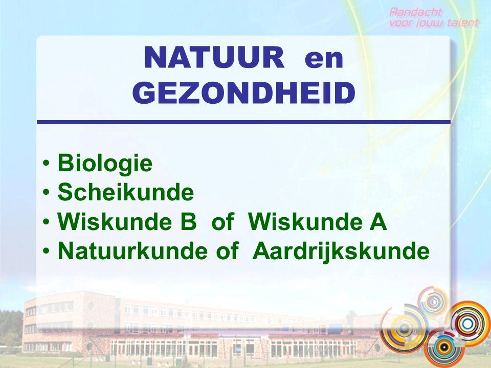 NATUUR en GEZONDHEID Biologie Scheikunde Wiskunde B of Wiskunde A Natuurkunde of Aardrijkskunde
