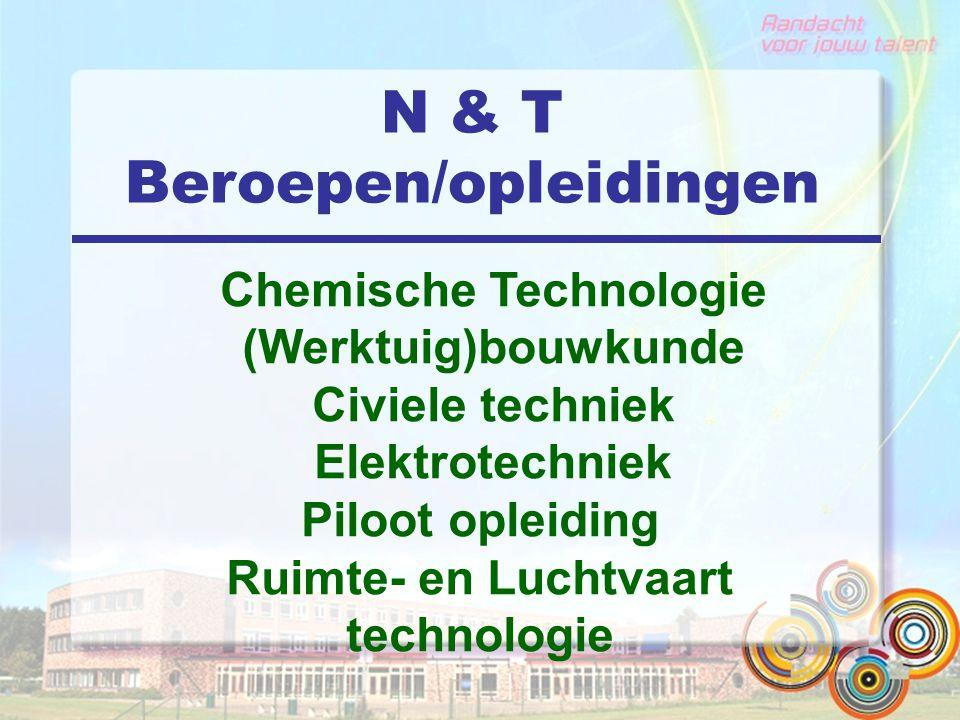 N & T Beroepen/opleidingen Chemische Technologie (Werktuig)bouwkunde Civiele techniek Elektrotechniek Piloot opleiding Ruimte- en Luchtvaart technolog