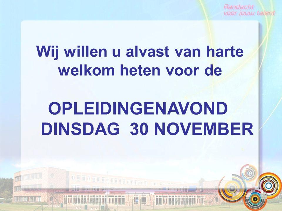 Wij willen u alvast van harte welkom heten voor de OPLEIDINGENAVOND DINSDAG 30 NOVEMBER