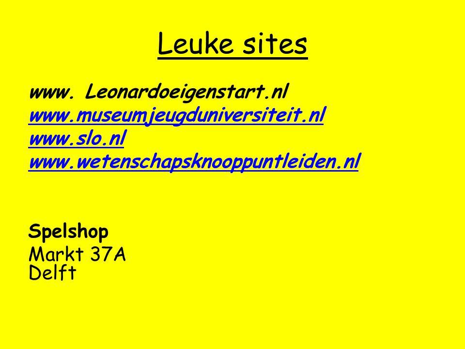 Leuke sites www. Leonardoeigenstart.nl www.museumjeugduniversiteit.nl www.slo.nl www.wetenschapsknooppuntleiden.nl Spelshop Markt 37A Delft