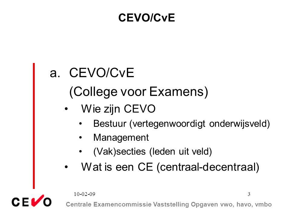 Centrale Examencommissie Vaststelling Opgaven vwo, havo, vmbo 10-02-09 3 CEVO/CvE a.CEVO/CvE (College voor Examens) Wie zijn CEVO Bestuur (vertegenwoo