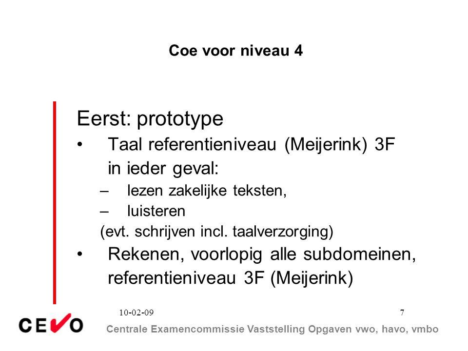 Centrale Examencommissie Vaststelling Opgaven vwo, havo, vmbo 10-02-09 7 Coe voor niveau 4 Eerst: prototype Taal referentieniveau (Meijerink) 3F in ie