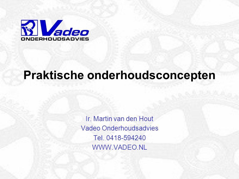 Praktische onderhoudsconcepten Ir.Martin van den Hout Vadeo Onderhoudsadvies Tel.
