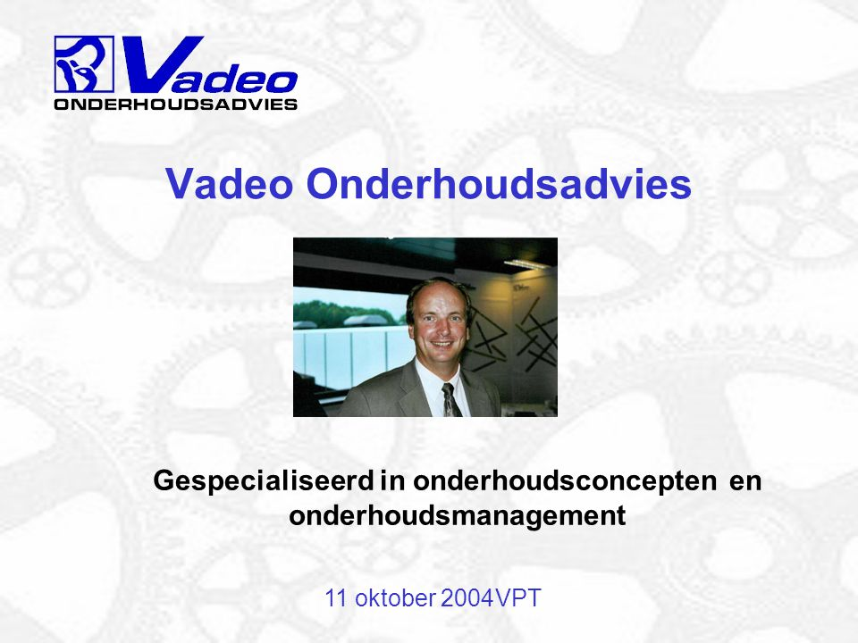 11 oktober 2004VPT Vadeo Onderhoudsadvies Gespecialiseerd in onderhoudsconcepten en onderhoudsmanagement