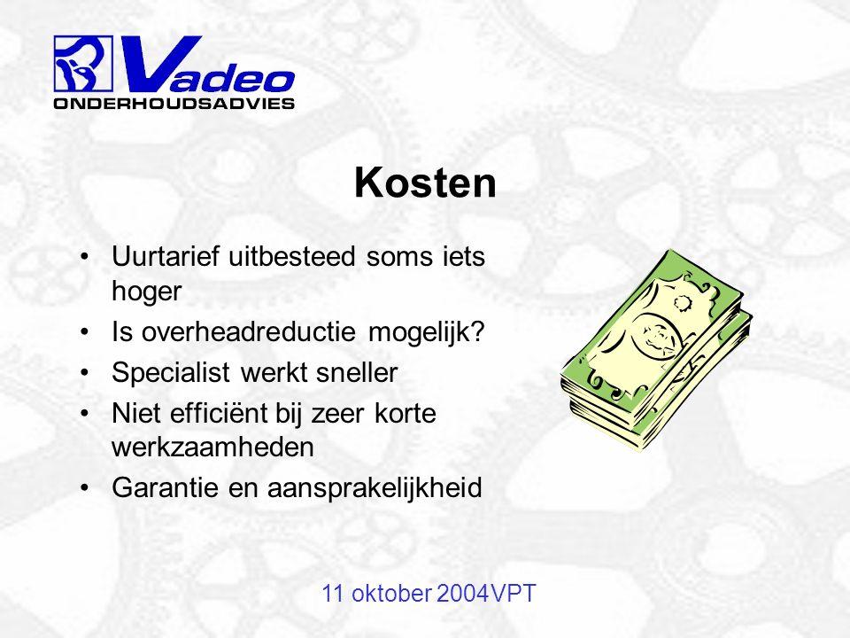11 oktober 2004VPT Voorbeeld: Uitbesteding Kosten Urgentie van werkzaamheden Specialistische kennis Spreiding van werkzaamheden