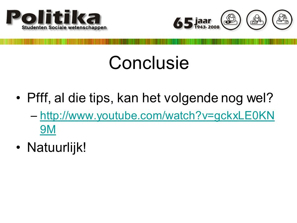 Conclusie Pfff, al die tips, kan het volgende nog wel? –http://www.youtube.com/watch?v=gckxLE0KN 9Mhttp://www.youtube.com/watch?v=gckxLE0KN 9M Natuurl