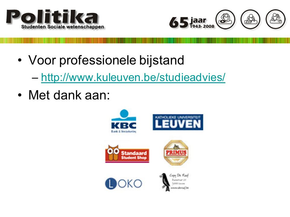 Voor professionele bijstand –http://www.kuleuven.be/studieadvies/http://www.kuleuven.be/studieadvies/ Met dank aan:
