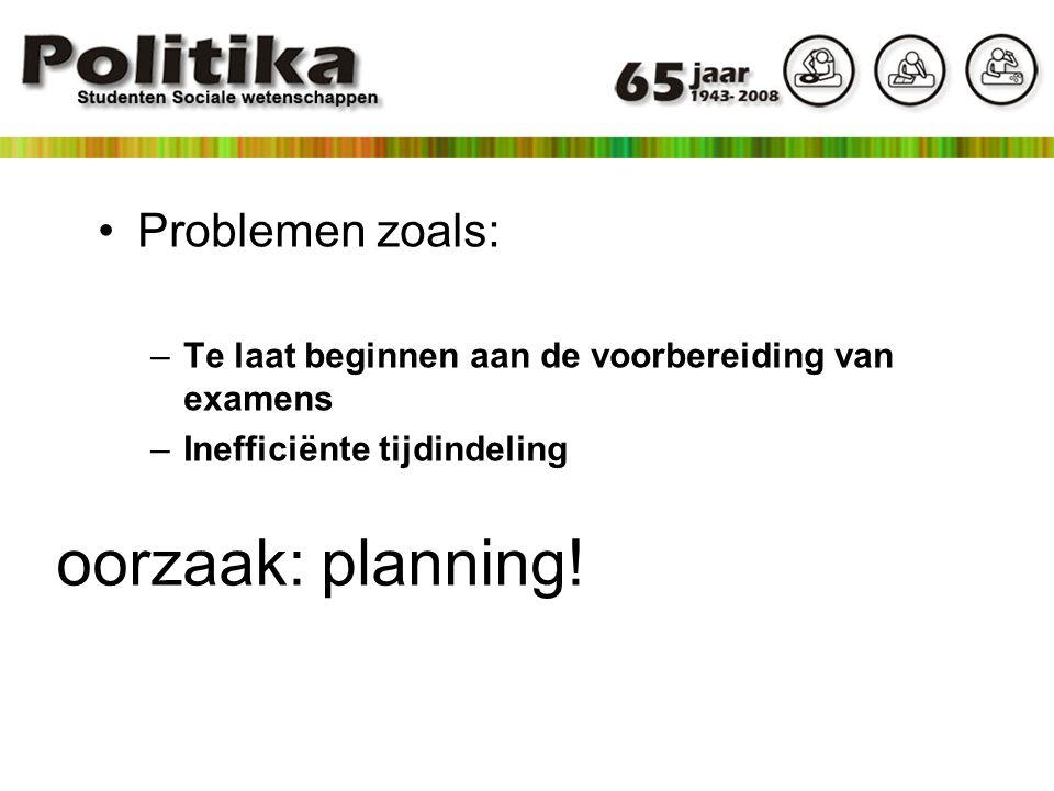 oorzaak: planning! Problemen zoals: –Te laat beginnen aan de voorbereiding van examens –Inefficiënte tijdindeling
