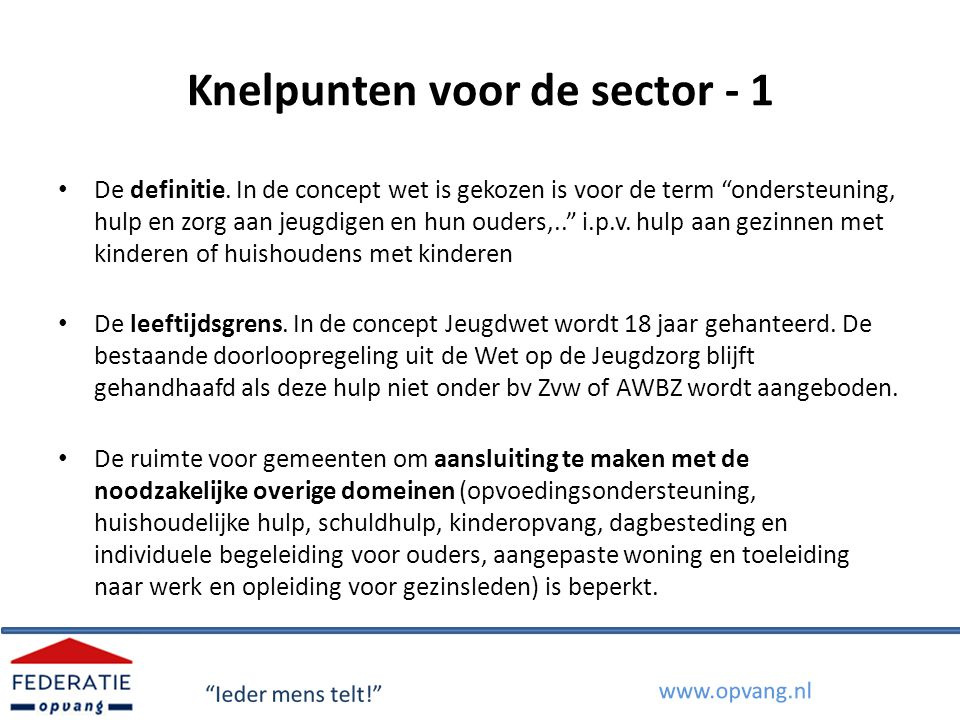 """Knelpunten voor de sector - 1 De definitie. In de concept wet is gekozen is voor de term """"ondersteuning, hulp en zorg aan jeugdigen en hun ouders,.."""""""
