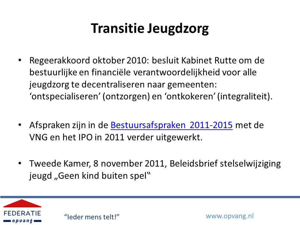 Transitie Jeugdzorg Regeerakkoord oktober 2010: besluit Kabinet Rutte om de bestuurlijke en financiële verantwoordelijkheid voor alle jeugdzorg te dec
