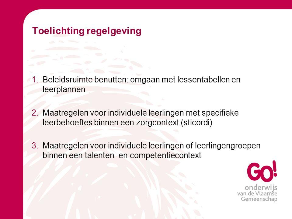 Toelichting regelgeving 1.Beleidsruimte benutten: omgaan met lessentabellen en leerplannen 2.Maatregelen voor individuele leerlingen met specifieke le