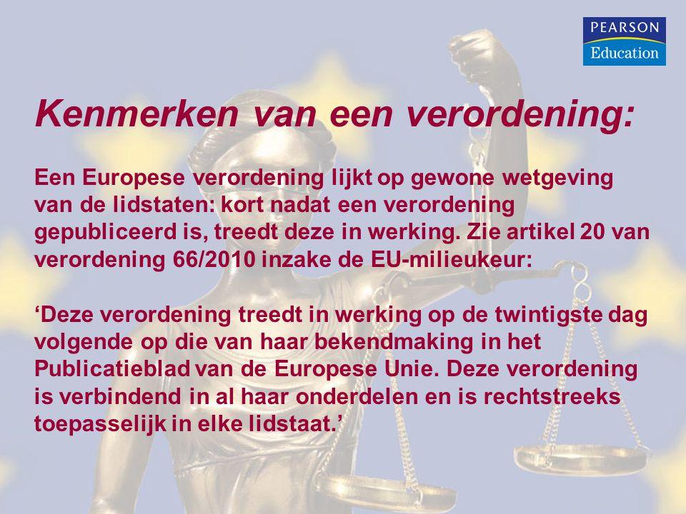 Kenmerken van een verordening: Een Europese verordening lijkt op gewone wetgeving van de lidstaten: kort nadat een verordening gepubliceerd is, treedt deze in werking.