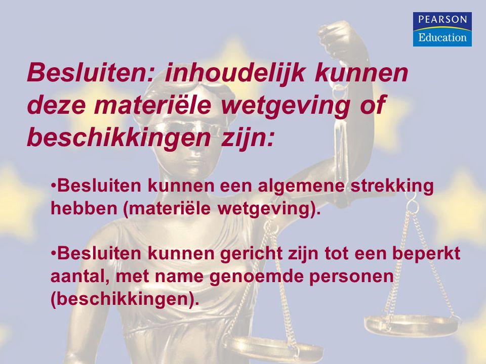 Besluiten: inhoudelijk kunnen deze materiële wetgeving of beschikkingen zijn: Besluiten kunnen een algemene strekking hebben (materiële wetgeving).