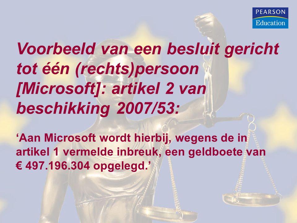 Voorbeeld van een besluit gericht tot één (rechts)persoon [Microsoft]: artikel 2 van beschikking 2007/53: 'Aan Microsoft wordt hierbij, wegens de in artikel 1 vermelde inbreuk, een geldboete van € 497.196.304 opgelegd.'