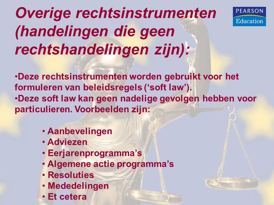 Overige rechtsinstrumenten (handelingen die geen rechtshandelingen zijn): Deze rechtsinstrumenten worden gebruikt voor het formuleren van beleidsregels ('soft law').