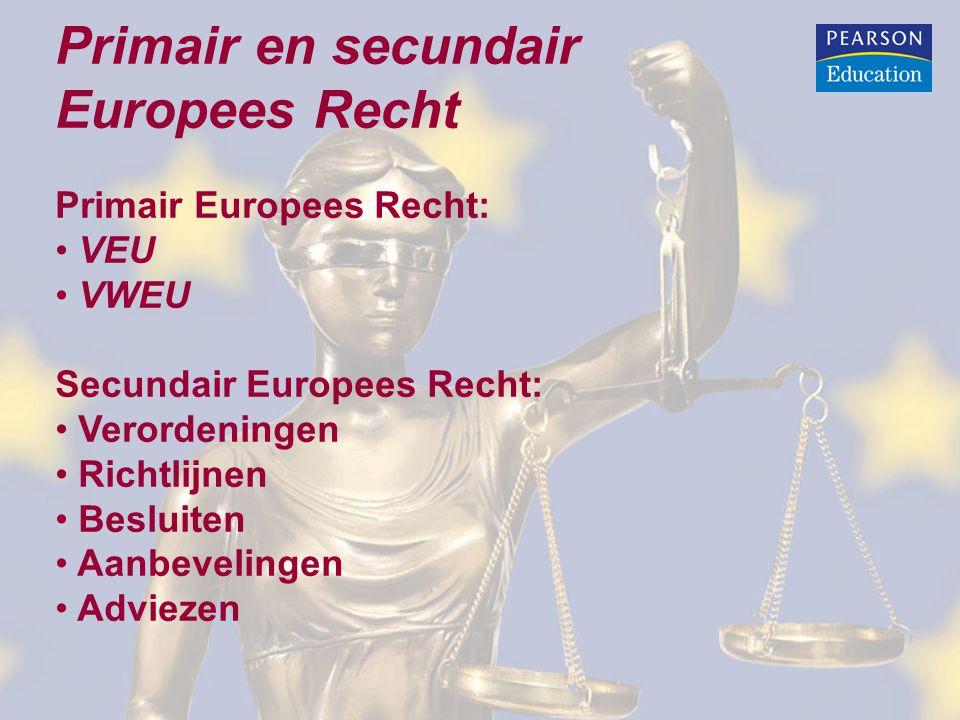 Primair en secundair Europees Recht Primair Europees Recht: VEU VWEU Secundair Europees Recht: Verordeningen Richtlijnen Besluiten Aanbevelingen Adviezen
