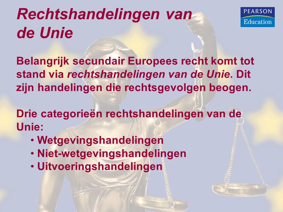 Rechtshandelingen van de Unie Belangrijk secundair Europees recht komt tot stand via rechtshandelingen van de Unie. Dit zijn handelingen die rechtsgev