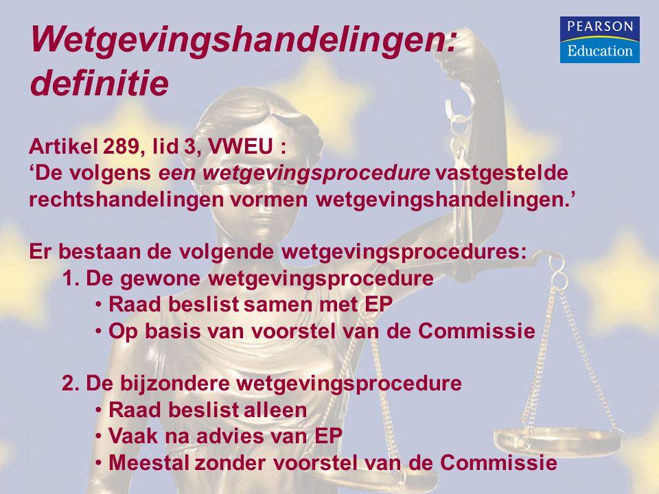 Wetgevingshandelingen: definitie Artikel 289, lid 3, VWEU : 'De volgens een wetgevingsprocedure vastgestelde rechtshandelingen vormen wetgevingshandelingen.' Er bestaan de volgende wetgevingsprocedures: 1.