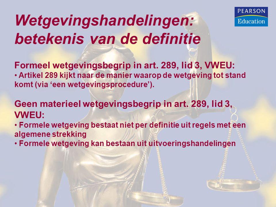 Wetgevingshandelingen: betekenis van de definitie Formeel wetgevingsbegrip in art. 289, lid 3, VWEU: Artikel 289 kijkt naar de manier waarop de wetgev