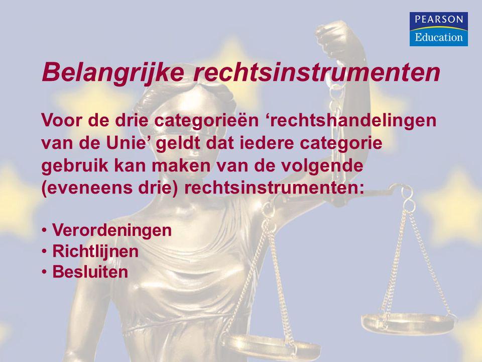 Belangrijke rechtsinstrumenten Voor de drie categorieën 'rechtshandelingen van de Unie' geldt dat iedere categorie gebruik kan maken van de volgende (eveneens drie) rechtsinstrumenten: Verordeningen Richtlijnen Besluiten